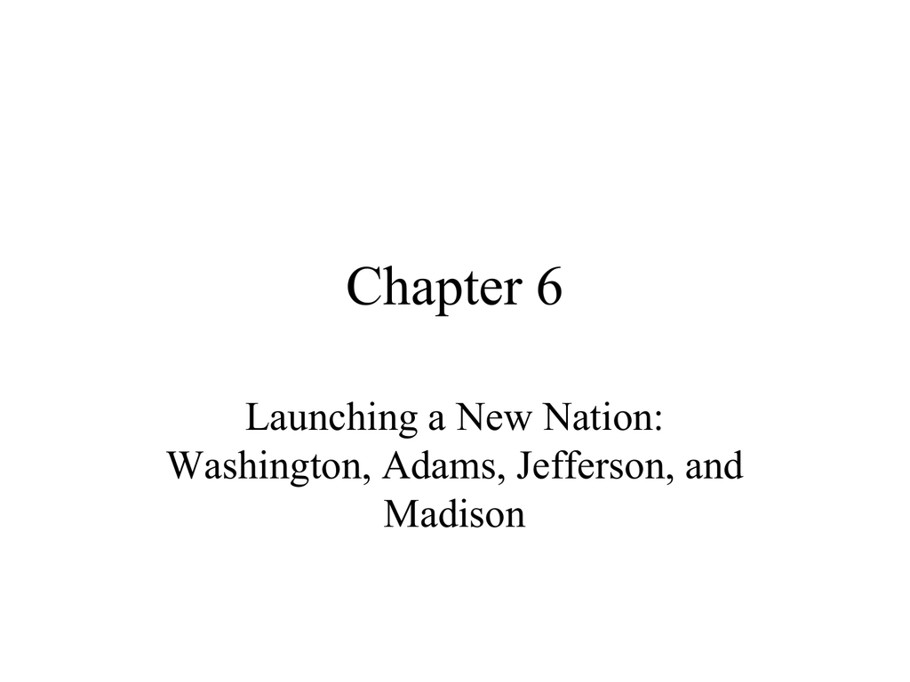 Chapter 6 Launching A New Nation Washington Adams Jefferson And Together With Chapter 6 Launching The New Nation Worksheet Answers